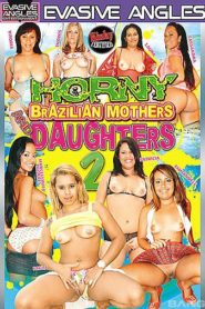 Horny Brazilian Mothers and Daughters 2