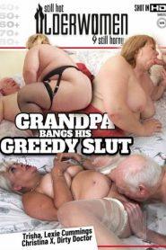 Grandpa Bangs His Greedy Slut